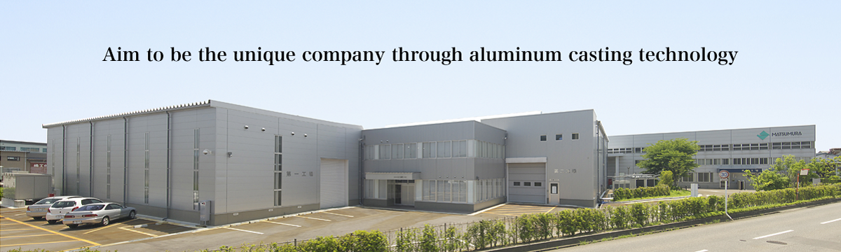 Aim to be the unique company through aluminum casting technology